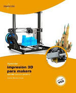 APRENDER IMPRESIÓN 3D PARA MAKERS CON 100 EJERCICIOS PRÁCTICOS
