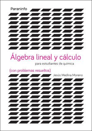 ÁLGEBRA LINEAL Y CÁLCULO PARA ESTUDIANTES DE QUÍMICAS (CON PROBLEMAS RESUELTOS)