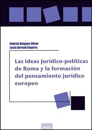 LAS IDEAS JURÍDICO-POLÍTICAS DE ROMA Y LA FORMACIÓN DEL PENSAMIENTO JURÍDICO EUR