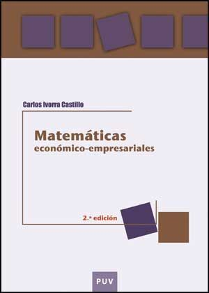 MATEMÁTICAS ECONÓMICO-EMPRESARIALES, 2A ED.