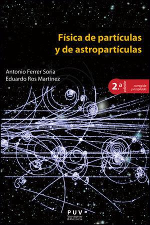 FÍSICA DE PARTÍCULAS Y DE ASTROPARTÍCULAS, 2A ED.