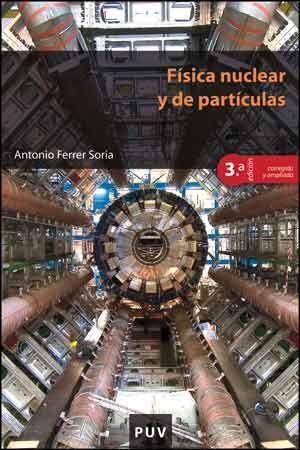 FÍSICA NUCLEAR Y DE PARTÍCULAS (3ª EDICIÓN CORREGIDA Y AMPLIADA)