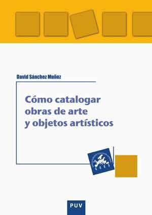 CÓMO CATALOGAR OBRAS DE ARTE Y OTROS OBJETOS ARTÍSTICOS