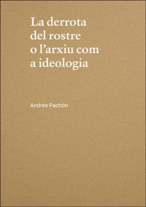 LA DERROTA DEL ROSTRE O L'ARXIU COM A IDEOLOGIA. ANDRÉS PACHÓN