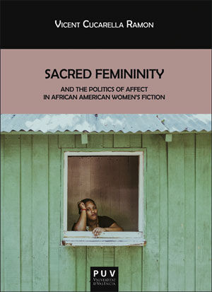 SACRED FEMININITY AND THE POLITICS OF AFFECT IN AFRICAN AMERICAN WOMEN'S FICTION
