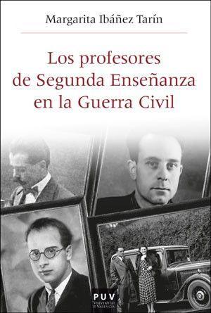 LOS PROFESORES DE SEGUNDA ENSEÑANZA EN LA GUERRA CIVIL